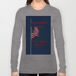 Is your refrigerator running?  If so, I might just VOTE for It! Long Sleeve T-shirt
