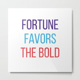Fortune favors the bold Metal Print
