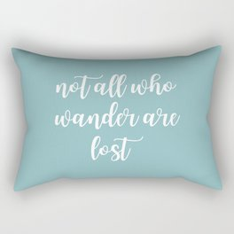 Text Art NOT ALL WHO WANDER ARE LOST | turquoise Rectangular Pillow