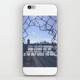 Being Strong Is The Only Choice iPhone Skin