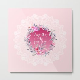 Live the life you love Mandala Metal Print