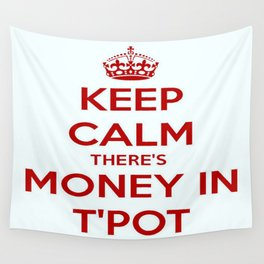 Keep Calm There's Money In T'Pot Wall Tapestry