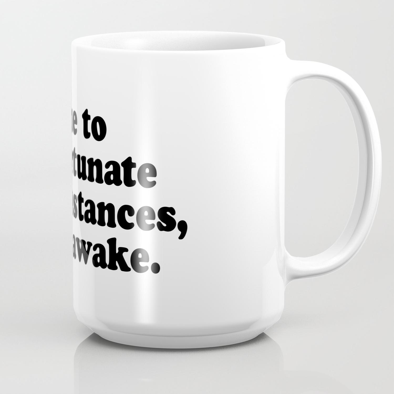 Due To Unfortunate Circumstances I Am Awake Coffee Mug By Bainermarket Society6