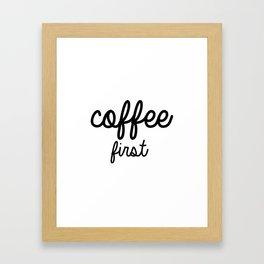 Coffee First Mug - BLACK  Framed Art Print
