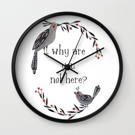 Why Are You Not Here Wall Clock