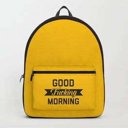 Good Fucking Morning, Funny Quote Backpack