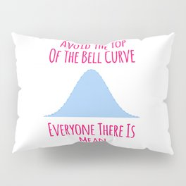 Avoid the Top of the Bell Curve Fun Quote Pillow Sham