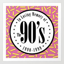 """In Memory of """"The 90's"""" Art Print"""