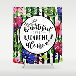 Leave Me Alone Quote Shower Curtain
