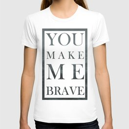 You Make Me Brave - Stormy Ocean T-shirt