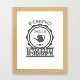 Weekend Forecast Gardening With Chance Of Drinking Framed Art Print
