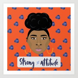 Strong doesn't equal attitude Art Print