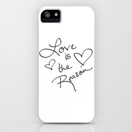 Love is the Reason - Positive Quote Typography iPhone Case