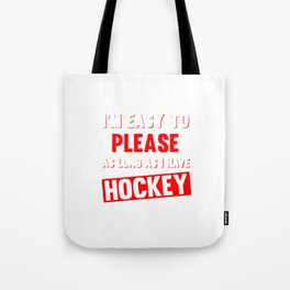 I'm Easy to Please as Long as I Have Hockey Funny T-shirt Tote Bag