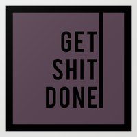 get shit done Art Prints featuring get shit done by Megan Louise