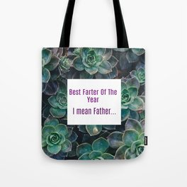Best Farter Of The Year..I mean Father Succulent Art Tote Bag