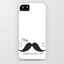 The Mustache made me do it  iPhone Case