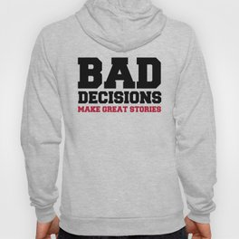 Bad Decisions Funny Quote Hoody