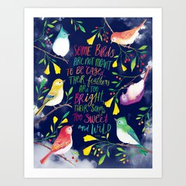 Some Birds Are Not Meant To Be Caged Art Print