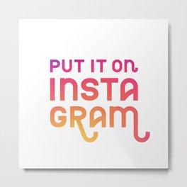 Put it on Instagram Gradient Text Metal Print
