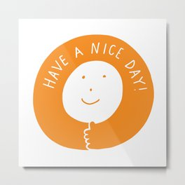 Have A Nice Day Smile Metal Print