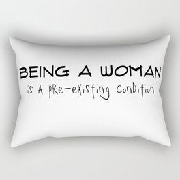 Being a Woman is a Pre-Existing Condition Rectangular Pillow