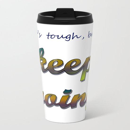 it's tough, but keep going Metal Travel Mug