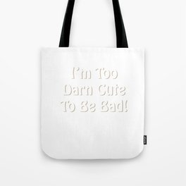 I'm Too Darn Cute to Be Bad Attractive Trouble-Maker T-Shirt Tote Bag
