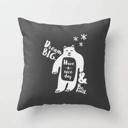 Dream BIG, Have a nice day & Bear Kind - Gray Throw Pillow