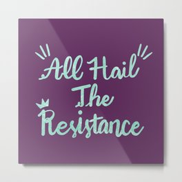 All Hai THe Resistance Metal Print