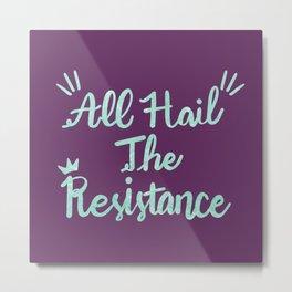 All Hai THe Resistance Metal Print