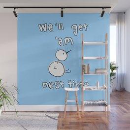 We'll Get 'Em Nest Time Wall Mural