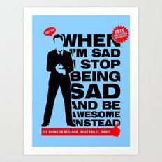When I am sad, I stop being sad and be awesome instead NEW Art Print