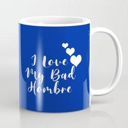I Love My Bad Hombre Coffee Mug
