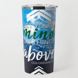 Set your mind on things above. -Colossians 3:2 Travel Mug