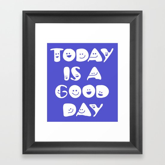 Today Is A Good Day! Framed Art Print