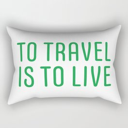 TO TRAVEL IS TO LIVE Rectangular Pillow