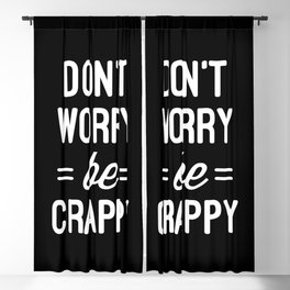 Don't Worry, Be Crappy Funny Quote Blackout Curtain