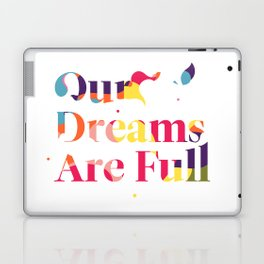 Our Dreams Are Full Laptop & iPad Skin