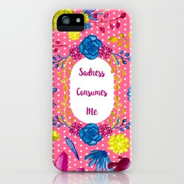 Sadness Consumes Me - A Cute Floral Print iPhone Case