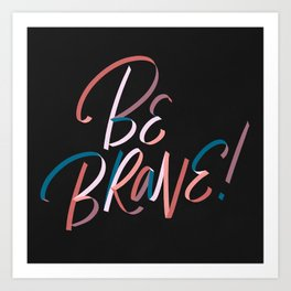 Be Brave! Art Print
