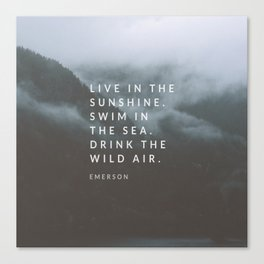 Live in the sunshine. Swim in the sea. Drink the wild air. Canvas Print