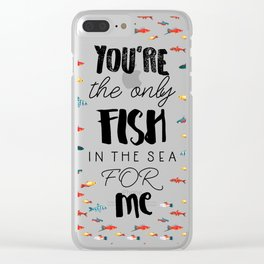 You're the only fish in the sea for me Clear iPhone Case