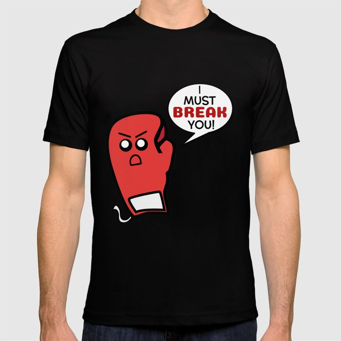 I Must Break You T-shirt by dogboo