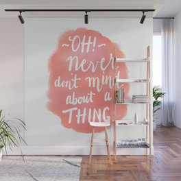 Don't Mind About A Thing Wall Mural