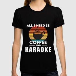 All I Need is Coffee and Karaoke T-shirt