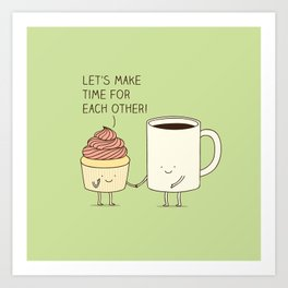Let's make time for each other! Art Print