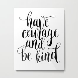 Be Kind and Have Courage, Be Kind Be Brave, Have Courage and Be Kind Wall Art Metal Print
