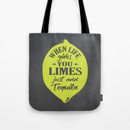 When Life gives You Limes just add Tequilla Tote Bag