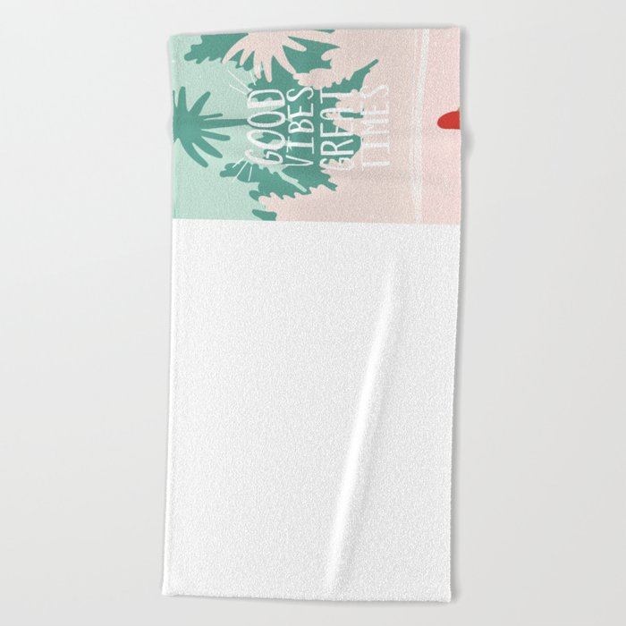 Good Vibes Great Times Beach Towel